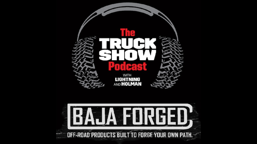 Baja Forged Gets Launched: Episode 130 of The Truck Show Podcast